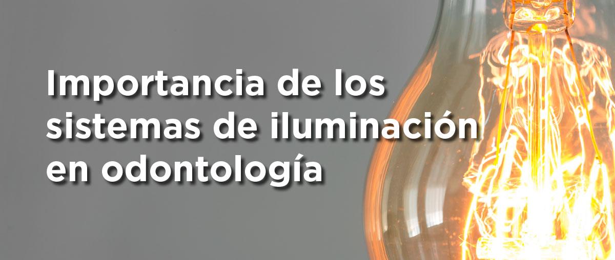 Importancia de los sistemas de iluminación en odontología