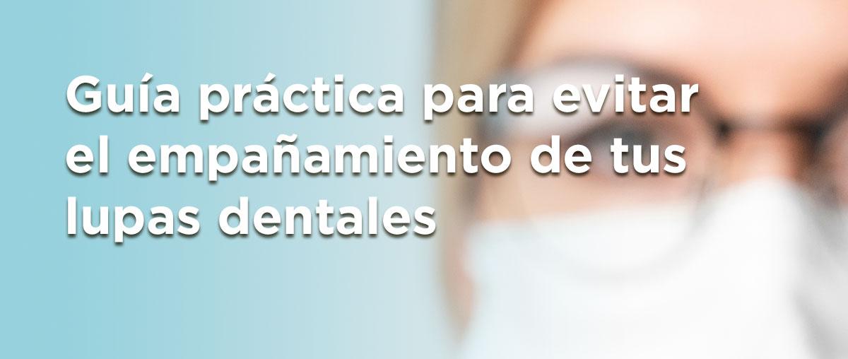 Guía práctica para evitar el empañamiento de tus lupas dentales